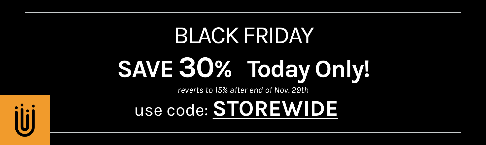 Black Friday - Storewide Sale 30 Percent Off.png